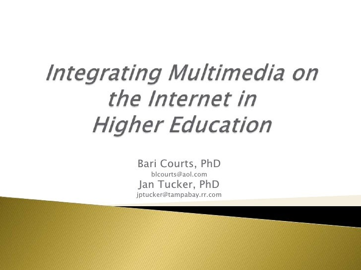 Integrating Multimedia on the Internet in Higher Education<br />Bari Courts, PhD<br />blcourts@aol.com<br />Jan Tucker, Ph...