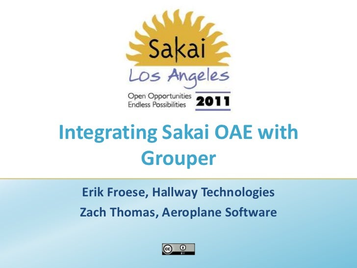 Integrating Sakai OAE with Grouper<br />Erik Froese, Hallway Technologies<br />Zach Thomas, Aeroplane Software<br />