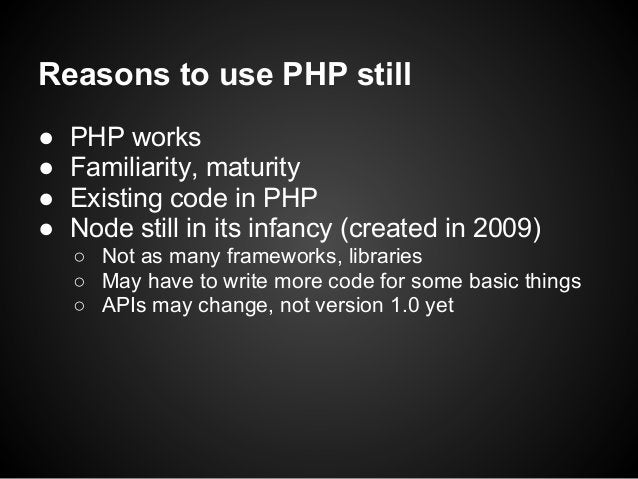 Reasons to use PHP still●   PHP works●   Familiarity, maturity●   Existing code in PHP●   Node still in its infancy (creat...