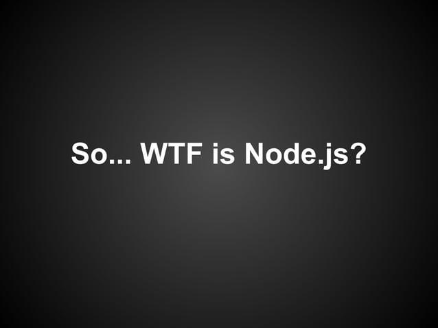 So... WTF is Node.js?