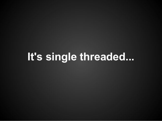 Its single threaded...