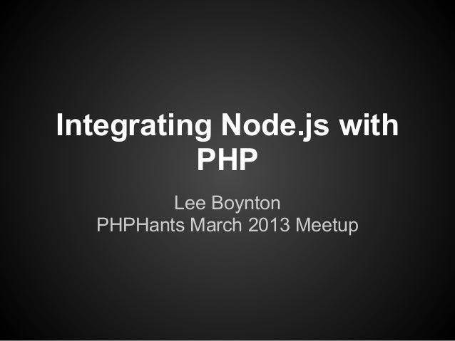Integrating Node.js with          PHP         Lee Boynton  PHPHants March 2013 Meetup