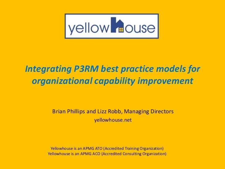 Integrating P3RM best practice models for  organizational capability improvement       Brian Phillips and Lizz Robb, Manag...