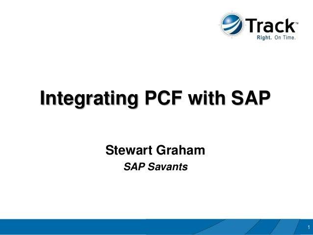 Integrating PCF with SAP      Stewart Graham        SAP Savants                           1