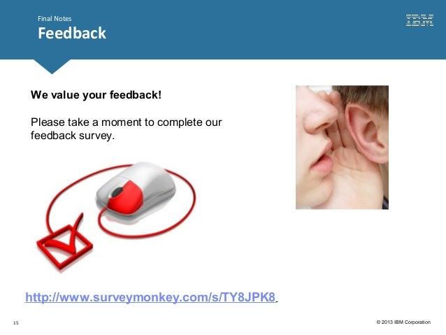 Click to edit Master title style© 2013 IBM CorporationFinal NotesFeedback15http://www.surveymonkey.com/s/TY8JPK8We value y...