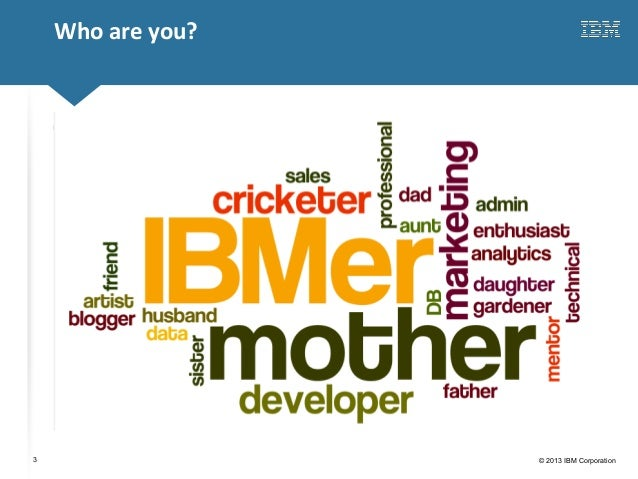 Click to edit Master title style© 2013 IBM Corporation3Who are you?