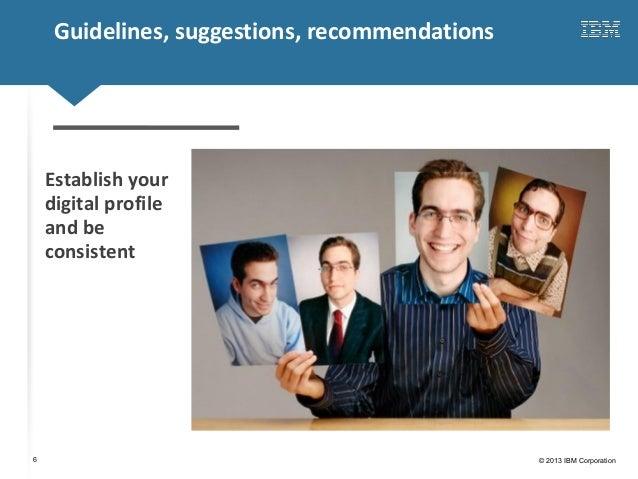 Click to edit Master title style© 2013 IBM Corporation6Guidelines, suggestions, recommendationsEstablish yourdigital profi...