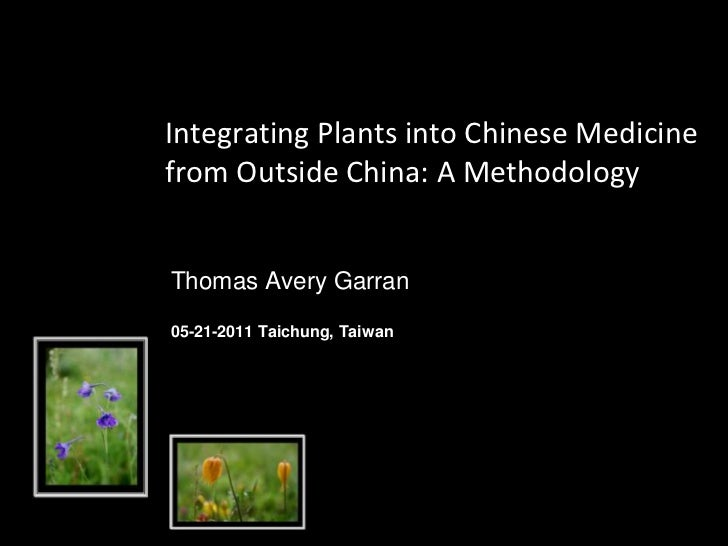 Integrating Plants into Chinese Medicine from Outside China: A Methodology<br />Thomas Avery Garran<br />05-21-2011Taichun...