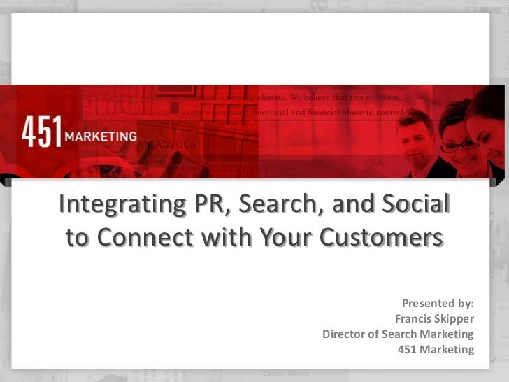Integrating PR, Search, and Socialto Connect with Your Customers<br />Presented by:<br />Francis SkipperDirector of Search...