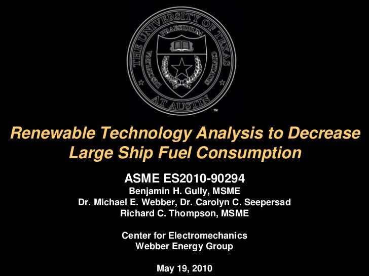 Renewable Technology Analysis to Decrease Large Ship Fuel Consumption<br />ASME ES2010-90294<br />Benjamin H. Gully, MSME<...