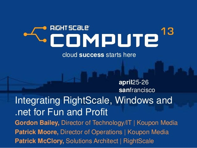april25-26sanfranciscocloud success starts hereIntegrating RightScale, Windows and.net for Fun and ProfitGordon Bailey, Di...