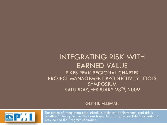 INTEGRATING RISK WITH              EARNED VALUE        PIKES PEAK REGIONAL CHAPTER  PROJECT MANAGEMENT PRODUCTIVITY TOOLS ...