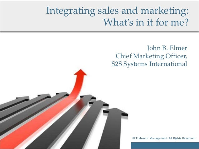 Integrating sales and marketing:             What's in it for me?                          John B. Elmer                Ch...
