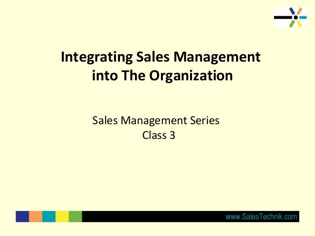 Integrating Sales Management into The Organization Sales Management Series Class 3
