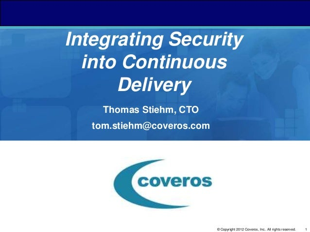 Integrating Security  into Continuous      Delivery     Thomas Stiehm, CTO   tom.stiehm@coveros.com                       ...