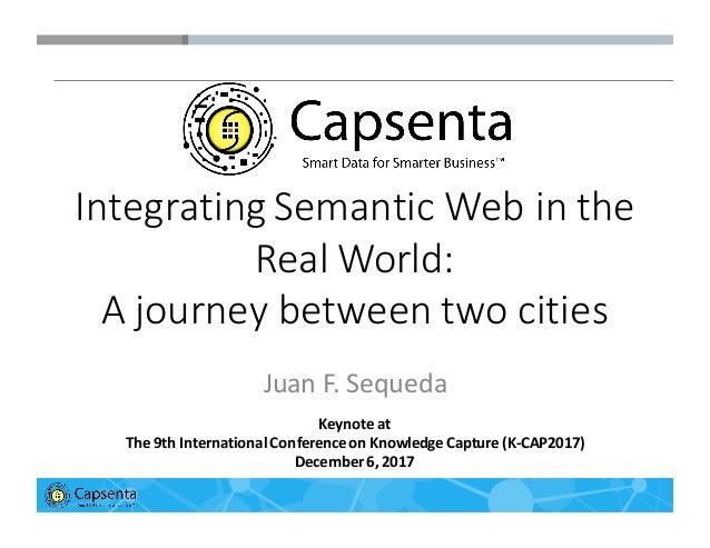 Smart Data for Smarter Business | © 2016 Capsenta | capsenta.com Integrating  Semantic  Web  in  the   Real  W...