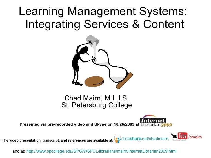 Learning Management Systems:  Integrating Services & Content Chad Mairn, M.L.I.S. St. Petersburg College Presented via pre...