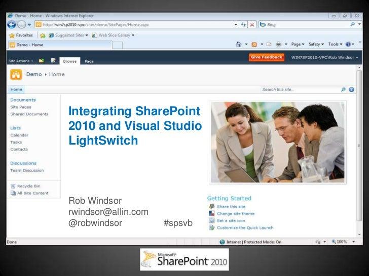 Integrating SharePoint2010 and Visual StudioLightSwitchRob Windsorrwindsor@allin.com@robwindsor          #spsvb