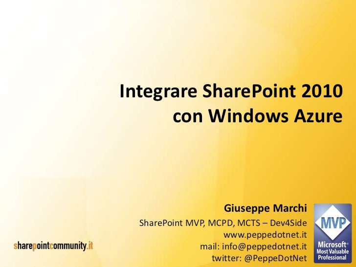 Integrare SharePoint 2010      con Windows Azure                     Giuseppe Marchi  SharePoint MVP, MCPD, MCTS – Dev4Sid...