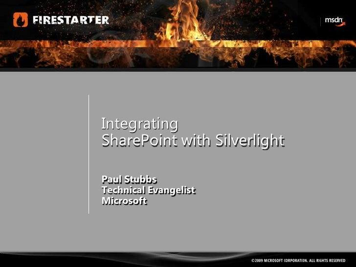 IntegratingSharePoint with SilverlightPaul StubbsTechnical EvangelistMicrosoft