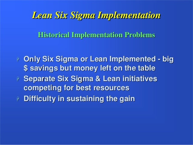 advantages and disadvantages of implementing six sigma Advantages and disadvantages of six sigma in hospitality industry advantages basic concepts: the business- management strategy of six sigma improves quality and consistency by reducing defects in good produced.