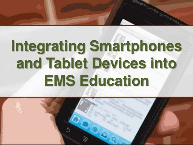 Integrating Smartphones and Tablet Devices into EMS Education