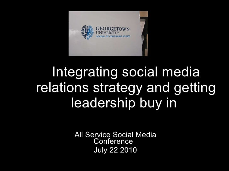 Integrating social media relations strategy and getting leadership buy in  All Service Social Media Conference   July 22 2...