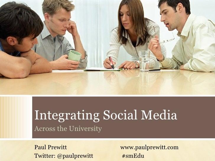 Integrating Social Media Across the University Paul Prewitt www.paulprewitt.com Twitter: @paulprewitt  #smEdu