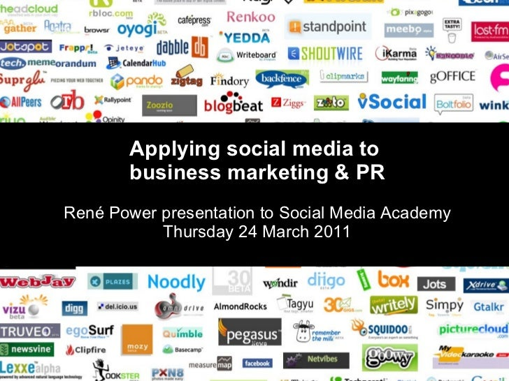 Applying social media to  business marketing & PR René Power presentation to Social Media Academy Thursday 24 March 2011