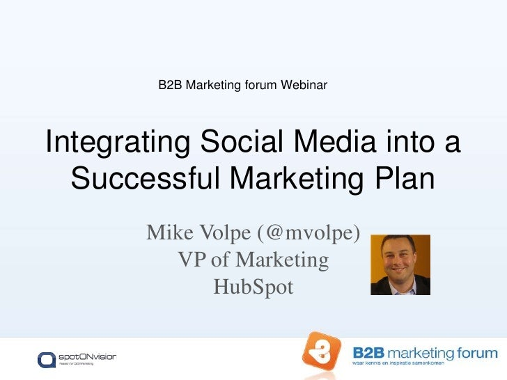 Mike Volpe (@mvolpe)VP of MarketingHubSpot<br />Integrating Social Media into a Successful Marketing Plan<br />B2B Marketi...
