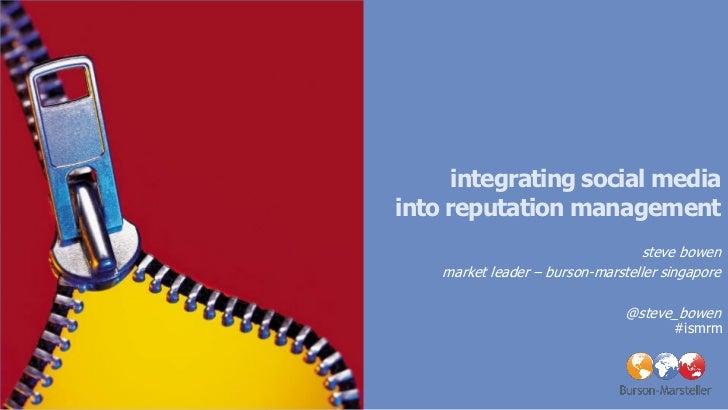 integrating social mediainto reputation management                                   steve bowen    market leader – burson...