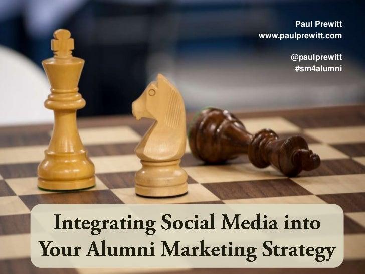Paul Prewitt<br />www.paulprewitt.com<br />@paulprewitt<br />#sm4alumni<br />Integrating Social Media into Your Alumni Mar...