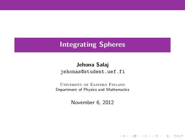 Integrating Spheres       Jehona Salaj  jehonas@student.uef.fi  University of Eastern FinlandDepartment of Physics and Mat...