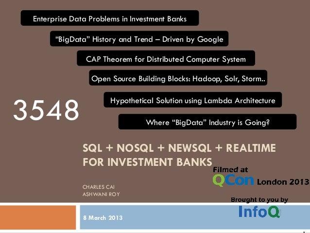 SQL + NOSQL + NEWSQL + REALTIMEFOR INVESTMENT BANKSCHARLES CAIASHWANI ROY8 March 2013Enterprise Data Problems in Investmen...