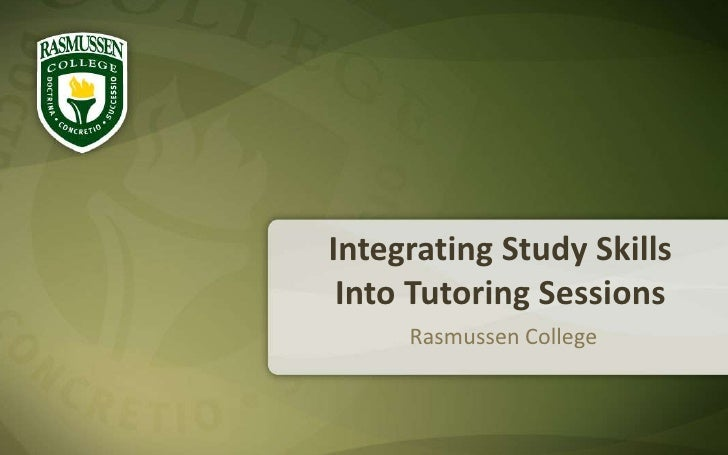 Integrating Study Skills          Into Tutoring Sessions<br />Rasmussen College<br />