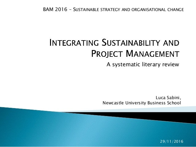 A systematic literary review Luca Sabini, Newcastle University Business School BAM 2016 – SUSTAINABLE STRATEGY AND ORGANIS...