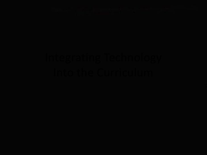 Integrating Technology Into the Curriculum<br />