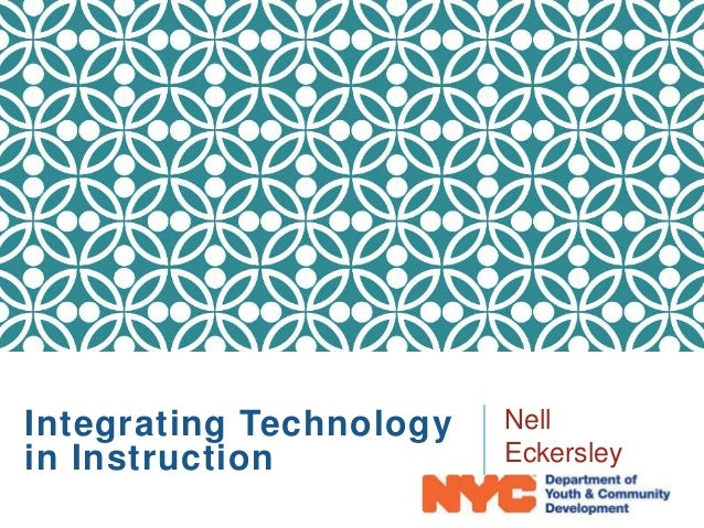 Integrating Technology in Instruction Nell Eckersley