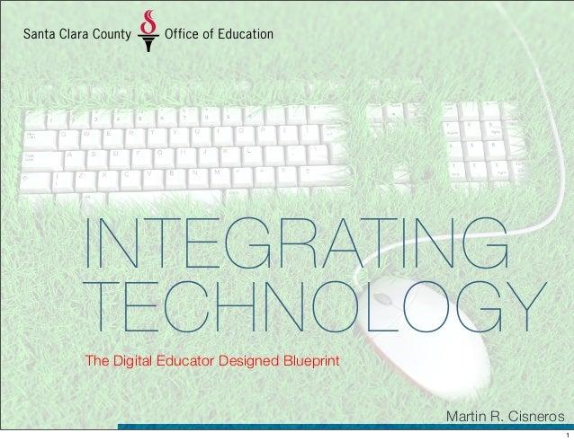 INTEGRATING TECHNOLOGYThe Digital Educator Designed Blueprint Martin R. Cisneros 1