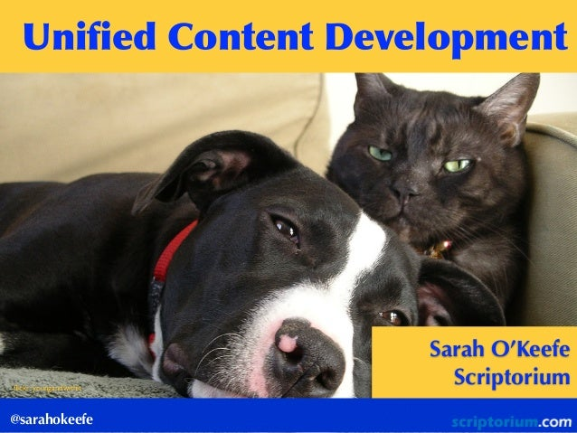 @sarahokeefe Unified	  Content	  Development	   flickr: youngandwithit Sarah O'Keefe Scriptorium