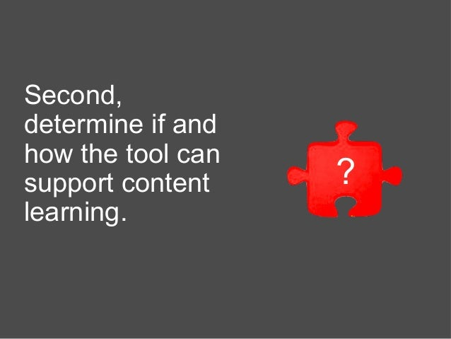 Second, determine if and how the tool can support content learning. ?