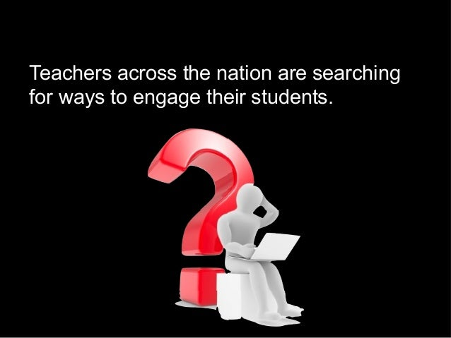 Teachers across the nation are searching for ways to engage their students.