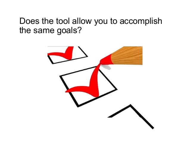 Does the tool allow you to accomplish the same goals?