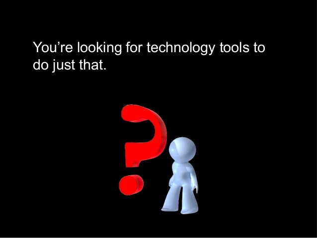 You're looking for technology tools to do just that.
