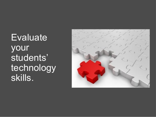 Evaluate your students' technology skills.