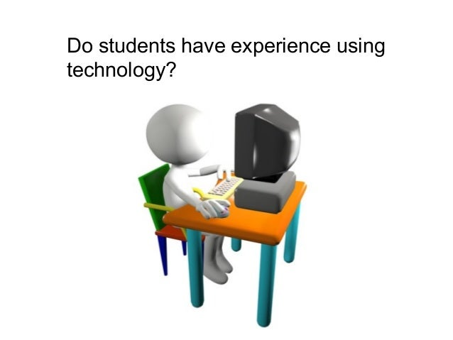 Do students have experience using technology?