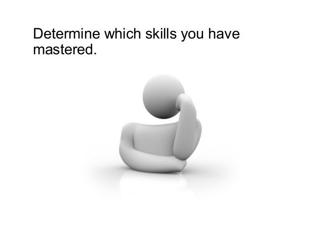 Determine which skills you have mastered.