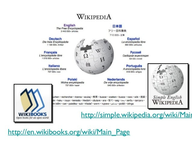 http://en.wikibooks.org/wiki/Main_Page http://simple.wikipedia.org/wiki/Main
