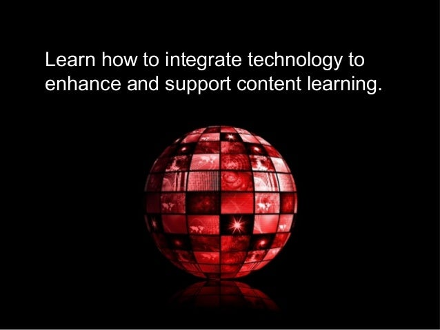 Learn how to integrate technology to enhance and support content learning.