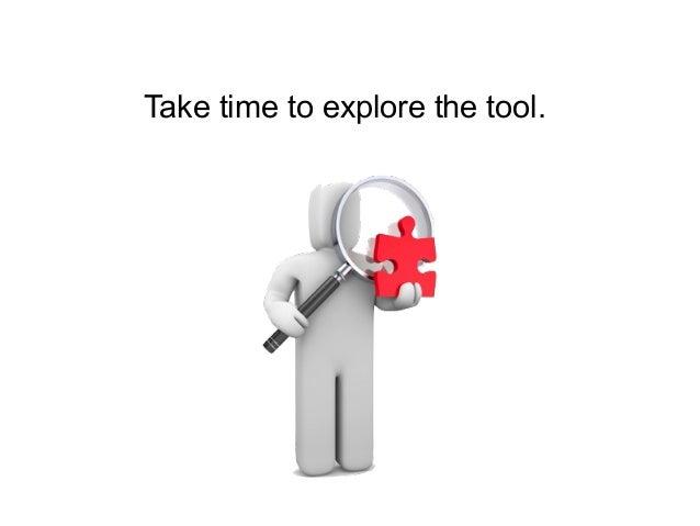 Take time to explore the tool.